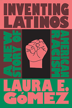 Inventing Latinos: A New Story of American Racism